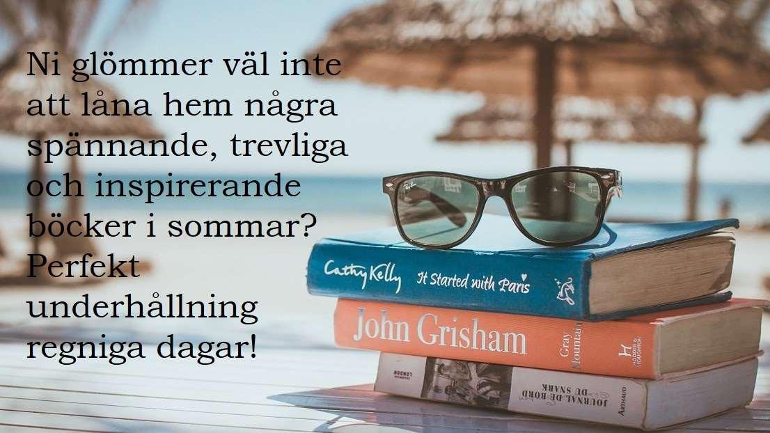 Ni glömmer väl inte att låna hem några spännande, trevliga och inspirerande böcker i sommar? Perfekt underhållning regniga dagar!
