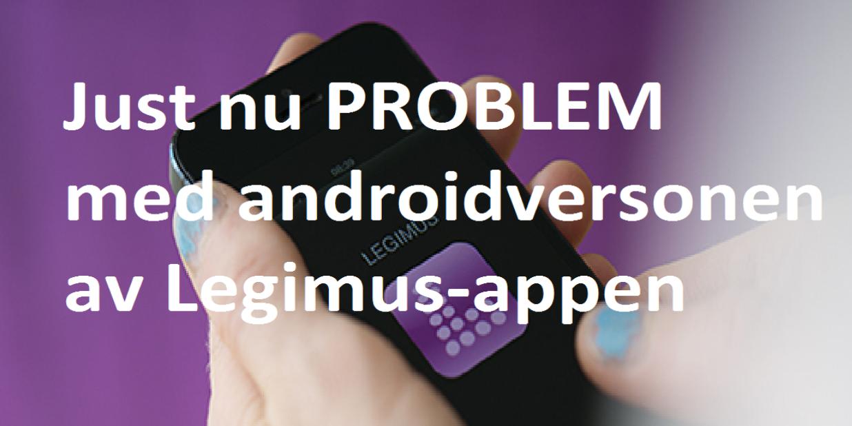 Just nu problem med androidversionen av Legimus-appen