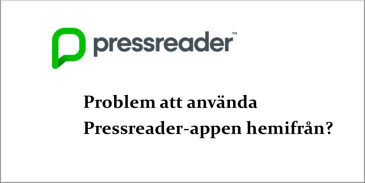 Problem att använda Pressreader-appen hemifrån? Prova detta!
