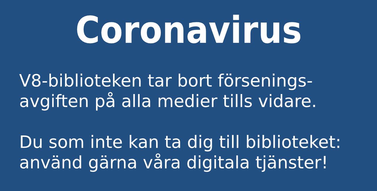 V8-biblioteken tar bort försenings- avgiften på alla medier tills vidare.   Du som inte kan ta dig till biblioteket: använd gärna våra digitala tjänster!